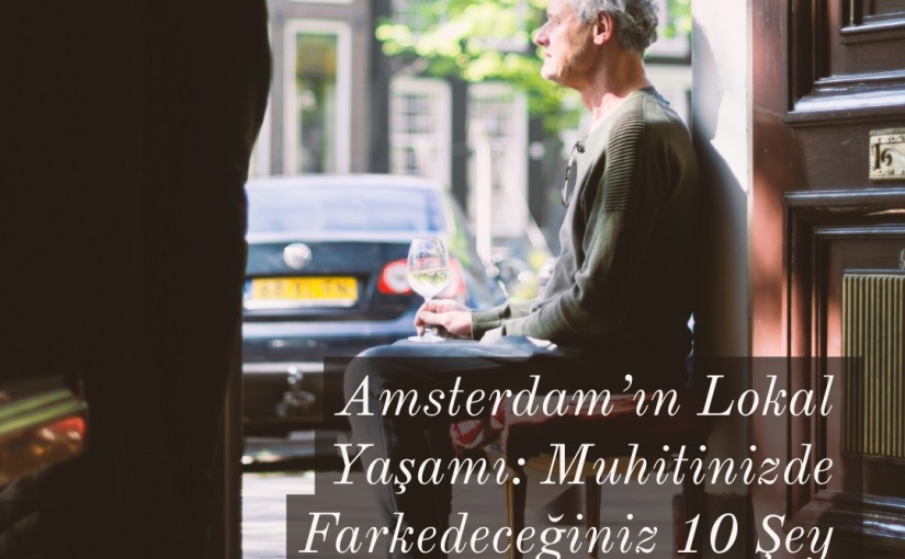 Amsterdam'ın Lokal Yaşamı : Muhitinizde Farkedeceğiniz 10Şey